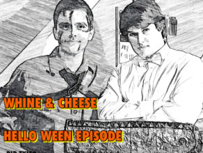 WHINE & CHEESE: HELLO WEEN EDITION